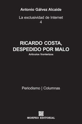 Artículo RICARDO COSTA, DESPEDIDO POR MALO, de Antonio Gálvez Alcaide
