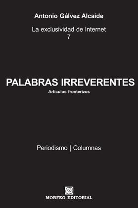 PALABRAS IRREVERENTES, artículo de Antonio Gálvez Alcaide
